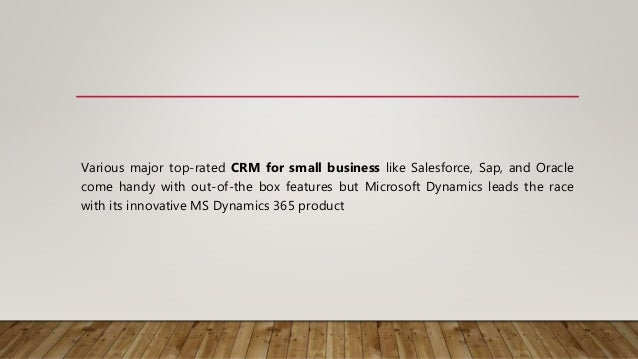 Various major top-rated CRM for small business like Salesforce, Sap, and Oracle come handy with out-of-the box features bu...
