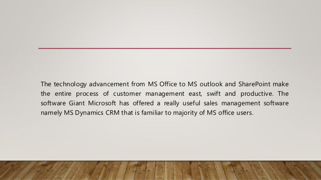 The technology advancement from MS Office to MS outlook and SharePoint make the entire process of customer management east...