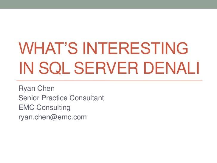 What's Interesting in SQL Server Denali<br />Ryan Chen<br />Senior Practice Consultant<br />EMC Consulting<br />ryan.chen@...