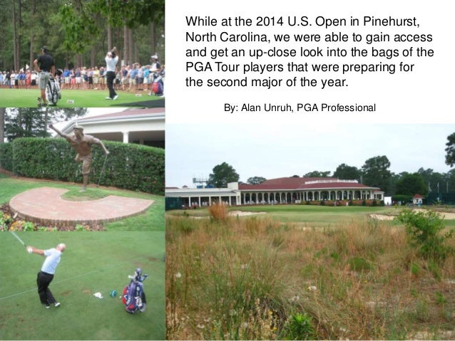 By: Alan Unruh, PGA Professional While at the 2014 U.S. Open in Pinehurst, North Carolina, we were able to gain access and...