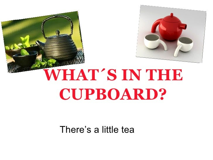 WHAT´S IN THE CUPBOARD? There's a little tea
