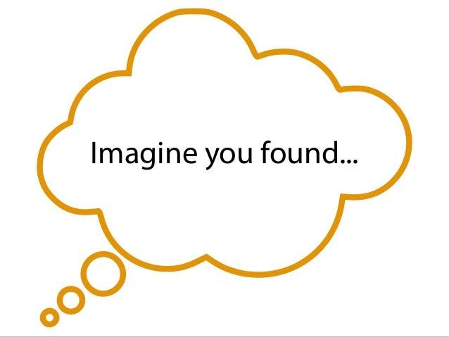 Imagine you found...