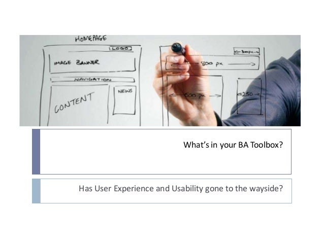 What's in your BA Toolbox? Has User Experience and Usability gone to the wayside?