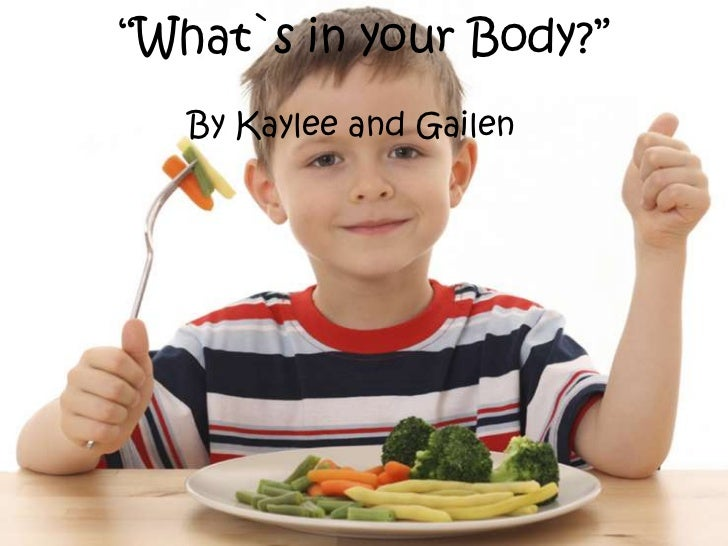 """""""What`s in your Body?""""   By Kaylee and Gailen"""