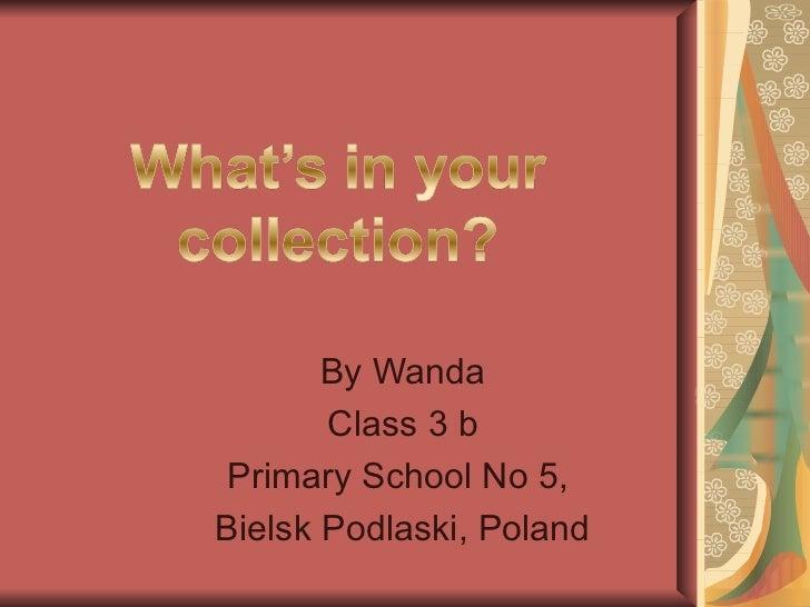 By Wanda       Class 3 b Primary School No 5,Bielsk Podlaski, Poland