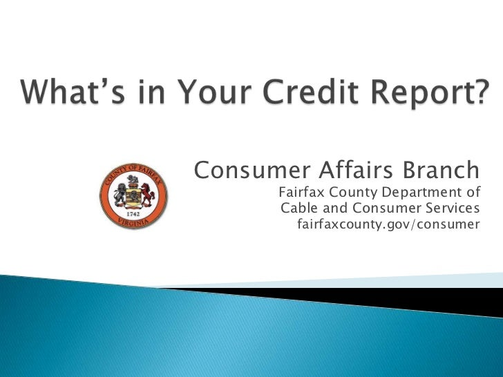 What's in Your Credit Report?<br />Consumer Affairs Branch<br />Fairfax County Department of <br />Cable and Consumer Serv...
