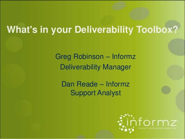 Whats in your Deliverability Toolbox?          Greg Robinson – Informz           Deliverability Manager            Dan Rea...