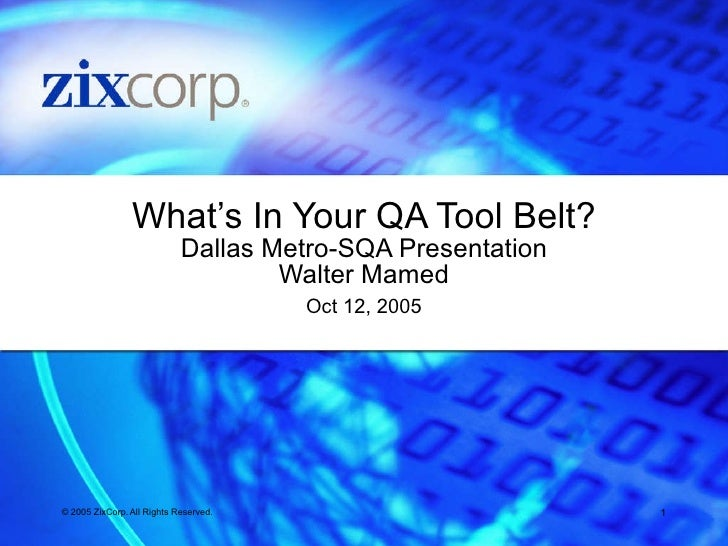 What's In Your QA Tool Belt? Dallas Metro-SQA Presentation Walter Mamed Oct 12, 2005