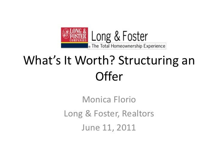 What's It Worth? Structuring an Offer<br />Monica Florio<br />Long & Foster, Realtors<br />June 11, 2011<br />