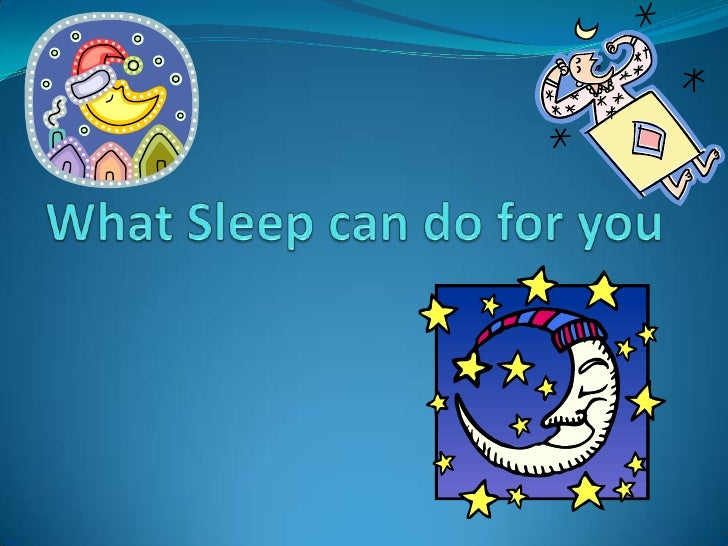 What Sleep can do for you<br />