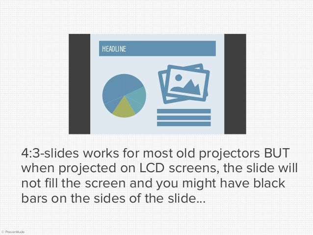 © Presentitude  4:3-slides works for most old projectors BUT when projected on LCD screens, the slide will not fill the sc...