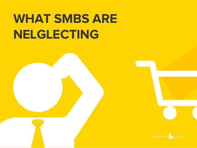 WHAT SMBS ARE NELGLECTING  PRESENTED BY