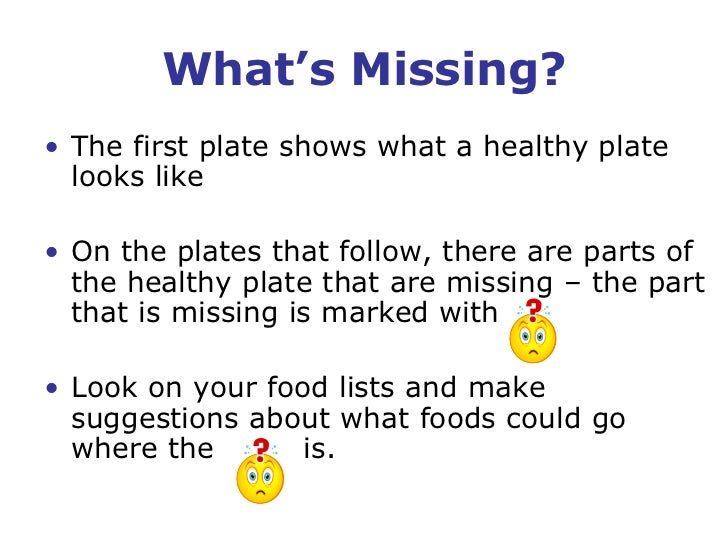 What's Missing?<br />The first plate shows what a healthy plate looks like<br />On the plates that follow, there are parts...