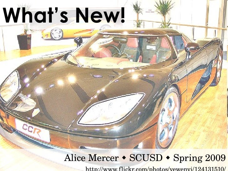 What's New! Alice Mercer    SCUSD    Spring 2009 http://www.flickr.com/photos/yewenyi/124131510/