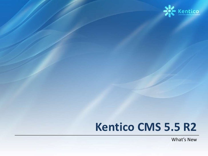 Kentico CMS 5.5 R2<br />What's New<br />