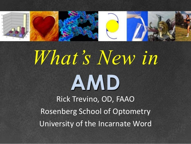 What's New in   AMD    Rick Trevino, OD, FAAORosenberg School of OptometryUniversity of the Incarnate Word