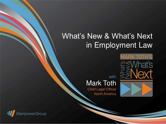 What's New & What's Next in Employment Law  with  Mark Toth Chief Legal Officer North America