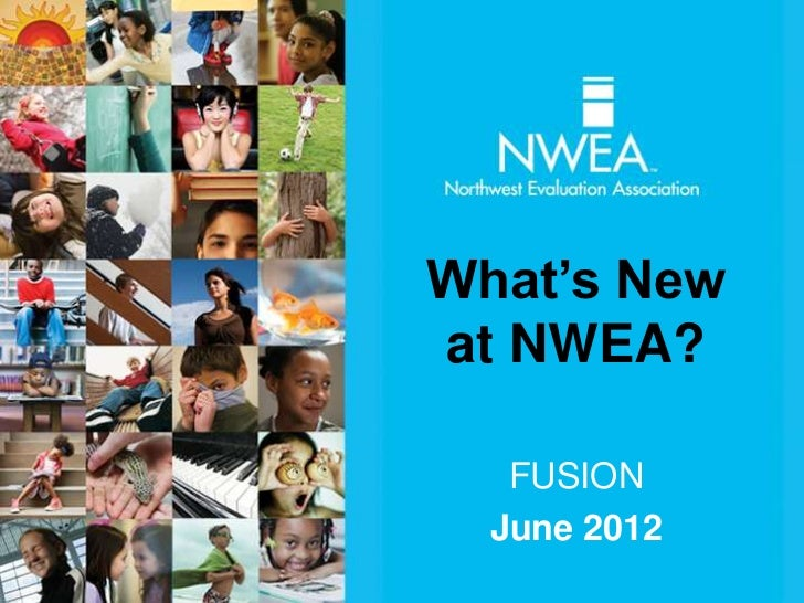 What's Newat NWEA?   FUSION  June 2012