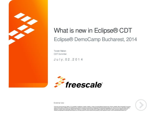 External Use TM What is new in Eclipse® CDT Eclipse® DemoCamp Bucharest, 2014 J u l y . 0 2 . 2 0 1 4 TeodorMadan CDTCommi...