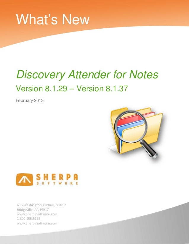 What's NewDiscovery Attender for NotesVersion 8.1.29 – Version 8.1.37February 2013456 Washington Avenue, Suite 2Bridgevill...