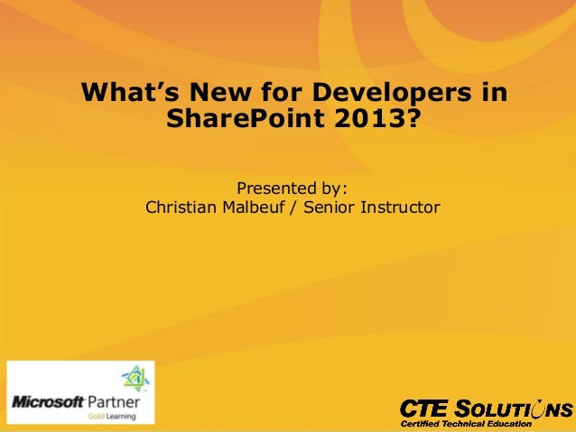 What's New for Developers inSharePoint 2013?Presented by:Christian Malbeuf / Senior Instructor