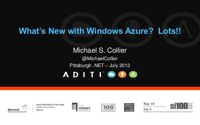 What's New with Windows Azure? Lots!! Michael S. Collier @MichaelCollier Pittsburgh .NET – July 2013