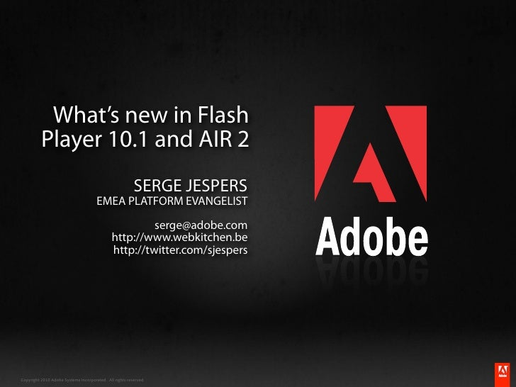 What's new in Flash           Player 10.1 and AIR 2                                                          SERGE JESPERS...