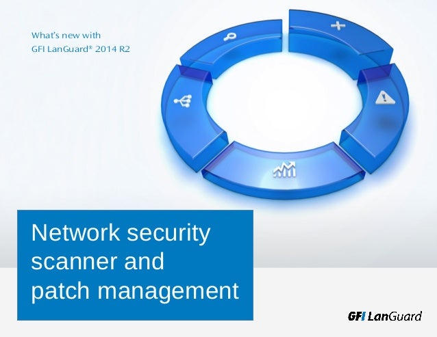 Network security scanner and patch management What's new with GFI LanGuard® 2014 R2