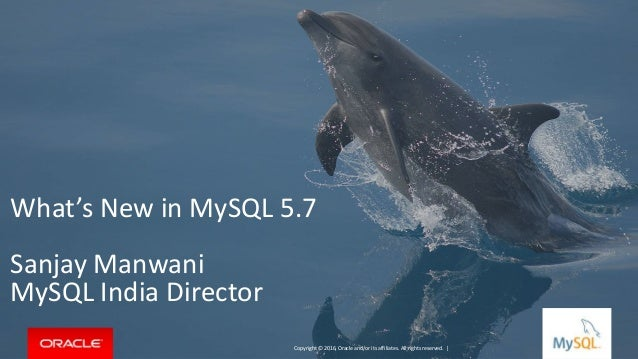 Copyright © 2016, Oracle and/or its affiliates. All rights reserved. | What's New in MySQL 5.7 Sanjay Manwani MySQL India ...