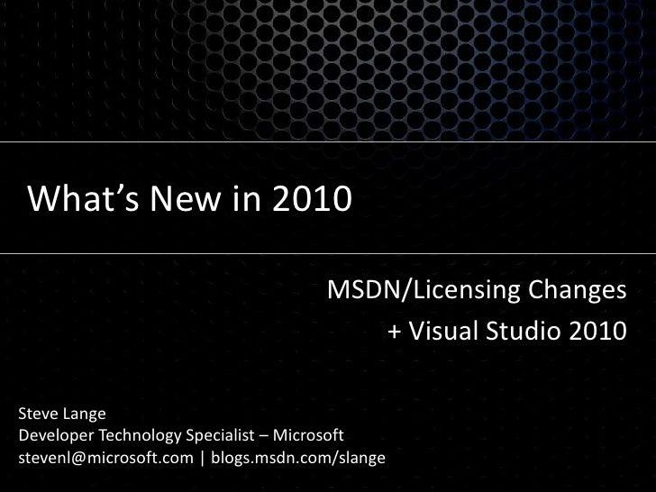 What's New in 2010<br />MSDN/Licensing Changes<br />+ Visual Studio 2010<br />Steve Lange<br />Developer Technology Specia...