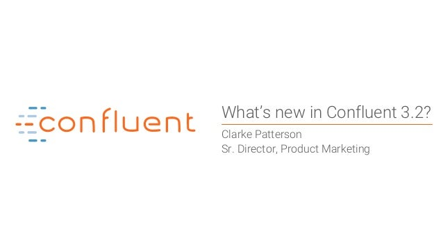 1 What's new in Confluent 3.2? Clarke Patterson Sr. Director, Product Marketing