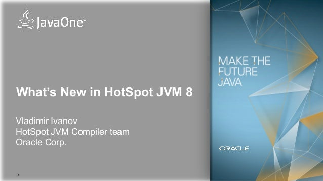 1 What's New in HotSpot JVM 8 Vladimir Ivanov HotSpot JVM Compiler team Oracle Corp.