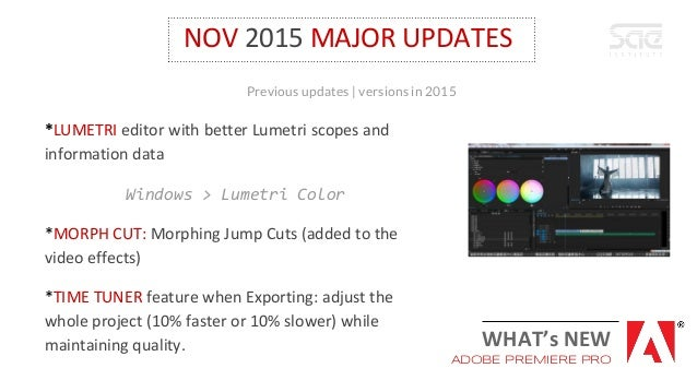 NOV 2015 MAJOR UPDATES *LUMETRI editor with better Lumetri scopes and information data Windows > Lumetri Color *MORPH CUT:...