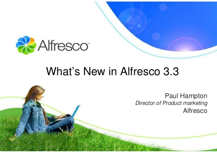 What's New in Alfresco 3.3                               Paul Hampton                  Director of Product marketing      ...
