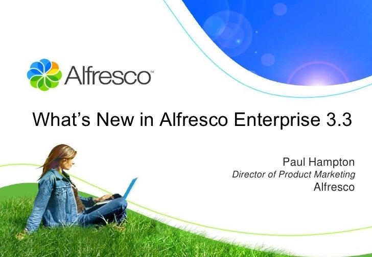 "What""s New in Alfresco Enterprise 3.3                                    Paul Hampton                        Director of P..."