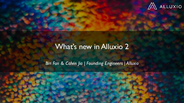 What's new in Alluxio 2 Bin Fan & Calvin Jia | Founding Engineers | Alluxio