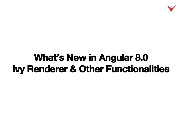 What's New in Angular 8.0 Ivy Renderer & Other Functionalities
