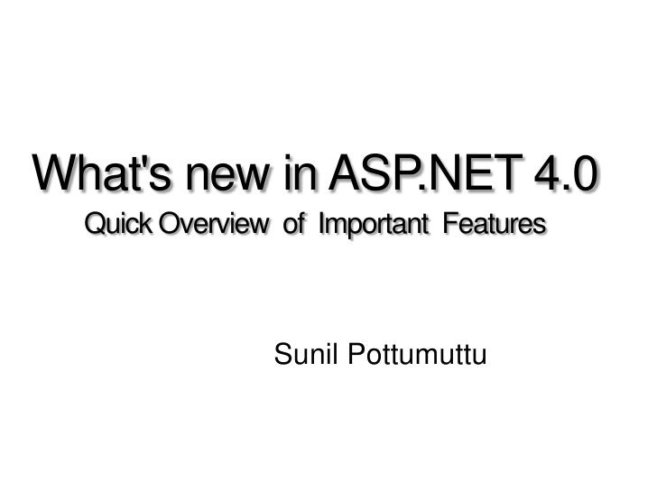 Whats new in ASP.NET 4.0  Quick Overview of Important Features                Sunil Pottumuttu