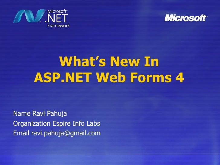 What's New In ASP.NET Web Forms 4 Name Ravi Pahuja Organization Espire Info Labs Email ravi.pahuja@gmail.com