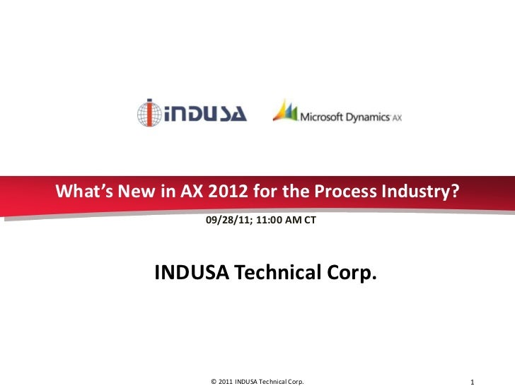 What's New in AX 2012 for the Process Industry?                 09/28/11; 11:00 AM CT           INDUSA Technical Corp.    ...