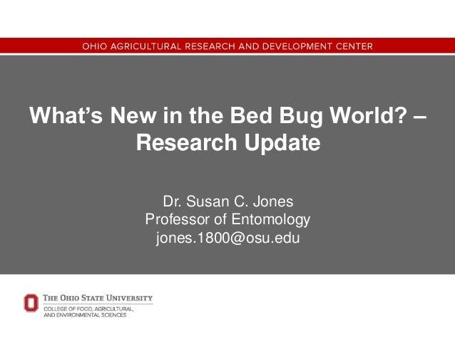 What's New in the Bed Bug World? – Research Update Dr. Susan C. Jones Professor of Entomology jones.1800@osu.edu