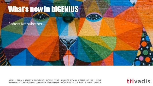 What's new in biGENiUS Robert Kranabether
