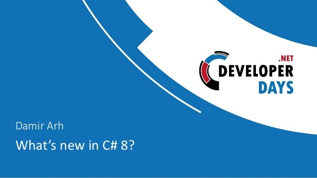 What's new in C# 8? Damir Arh