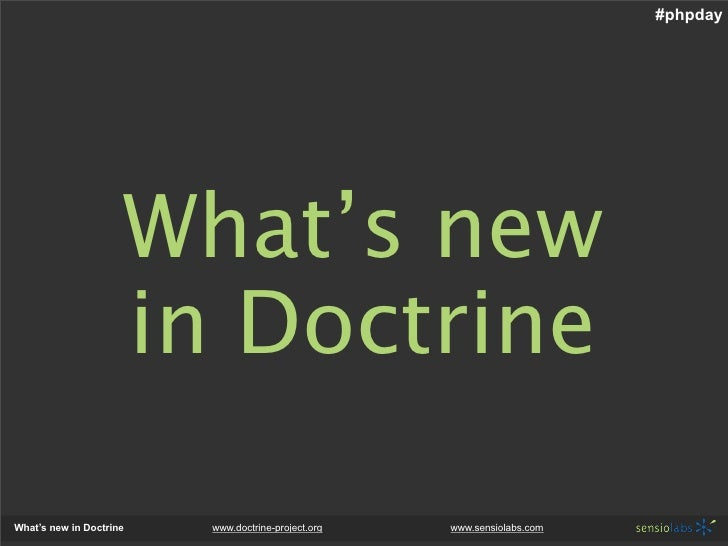 #phpday                          What's new                      in Doctrine  What's new in Doctrine   www.doctrine-projec...