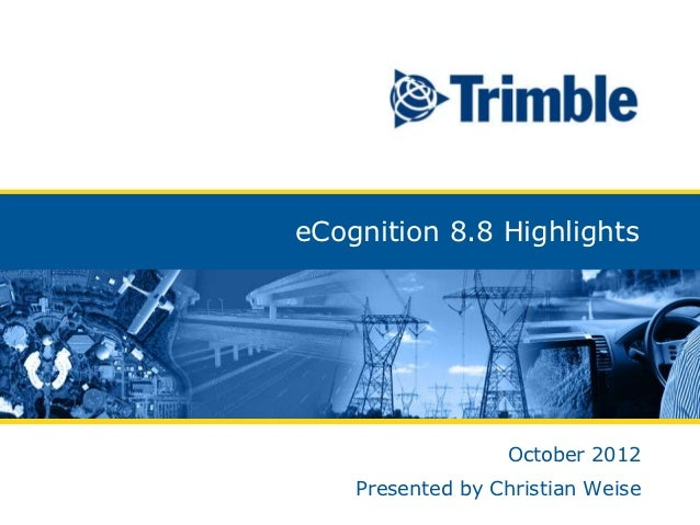 eCognition 8.8 Highlights                                                     October 2012                                ...