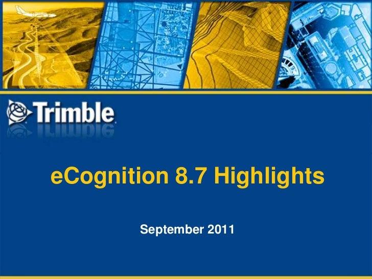 eCognition 8.7 Highlights<br />September 2011<br />