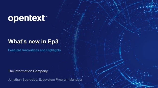 What's new in Ep3 Featured Innovations and Highlights Jonathan Beardsley, Ecosystem Program Manager