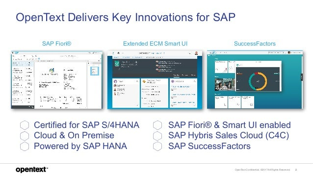OpenText Confidential. ©2017 All Rights Reserved. 2 OpenText Delivers Key Innovations for SAP Certified for SAP S/4HANA Cl...