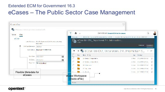 OpenText Confidential. ©2017 All Rights Reserved. 21 Extended ECM for Government 16.3 eCases – The Public Sector Case Mana...