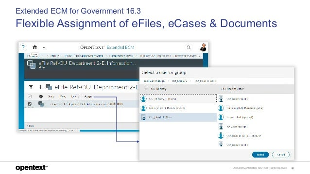 OpenText Confidential. ©2017 All Rights Reserved. 22 Extended ECM for Government 16.3 Flexible Assignment of eFiles, eCase...